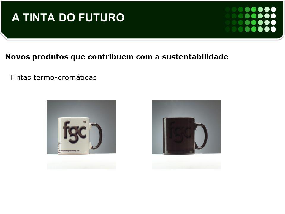 A TINTA DO FUTURO Novos produtos que contribuem com a sustentabilidade