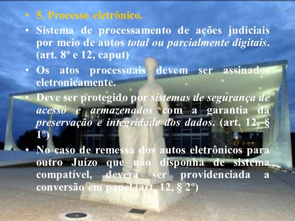 5. Processo eletrônico. Sistema de processamento de ações judiciais por meio de autos total ou parcialmente digitais. (art. 8º e 12, caput)