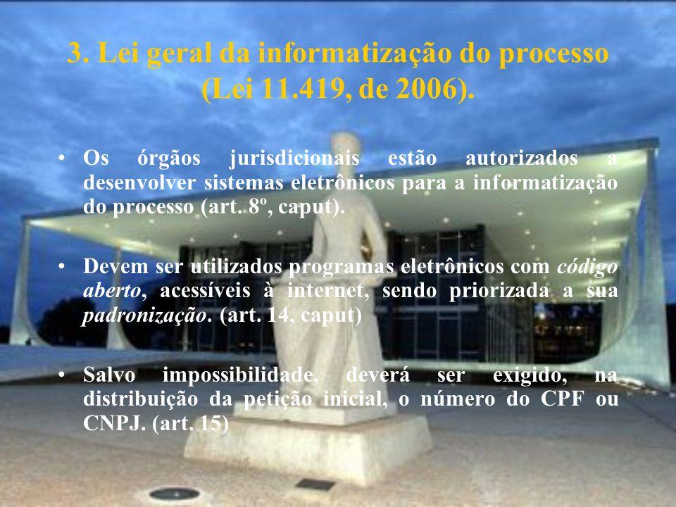 3. Lei geral da informatização do processo (Lei 11.419, de 2006).