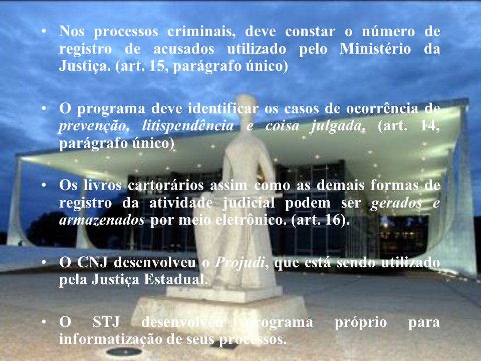 Nos processos criminais, deve constar o número de registro de acusados utilizado pelo Ministério da Justiça. (art. 15, parágrafo único)