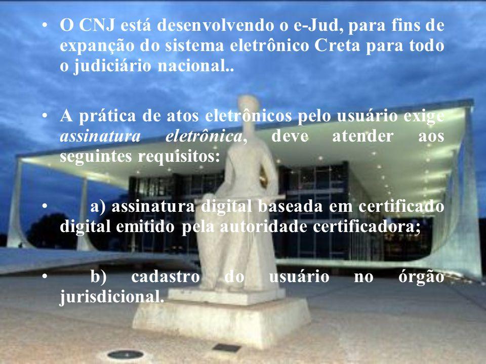 O CNJ está desenvolvendo o e-Jud, para fins de expanção do sistema eletrônico Creta para todo o judiciário nacional..