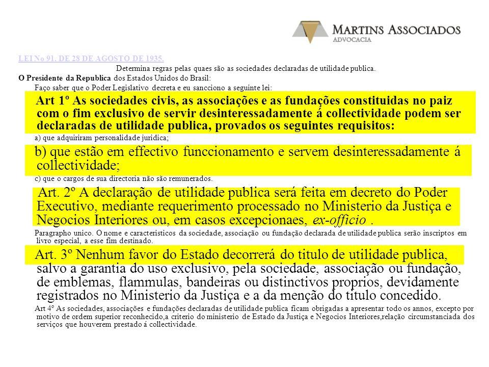 LEI No 91, DE 28 DE AGOSTO DE 1935. Determina regras pelas quaes são as sociedades declaradas de utilidade publica.