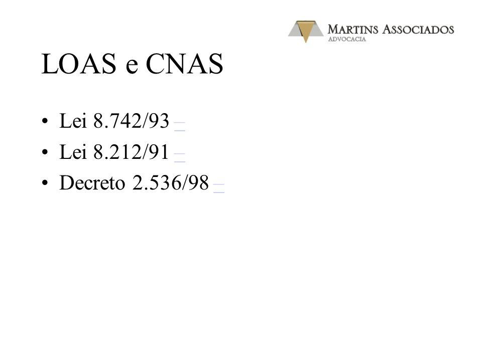 LOAS e CNAS Lei 8.742/93 – Lei 8.212/91 – Decreto 2.536/98 –