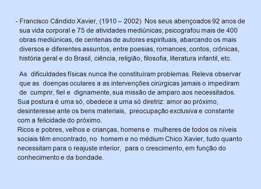 Francisco Cândido Xavier, (1910 – 2002) Nos seus abençoados 92 anos de
