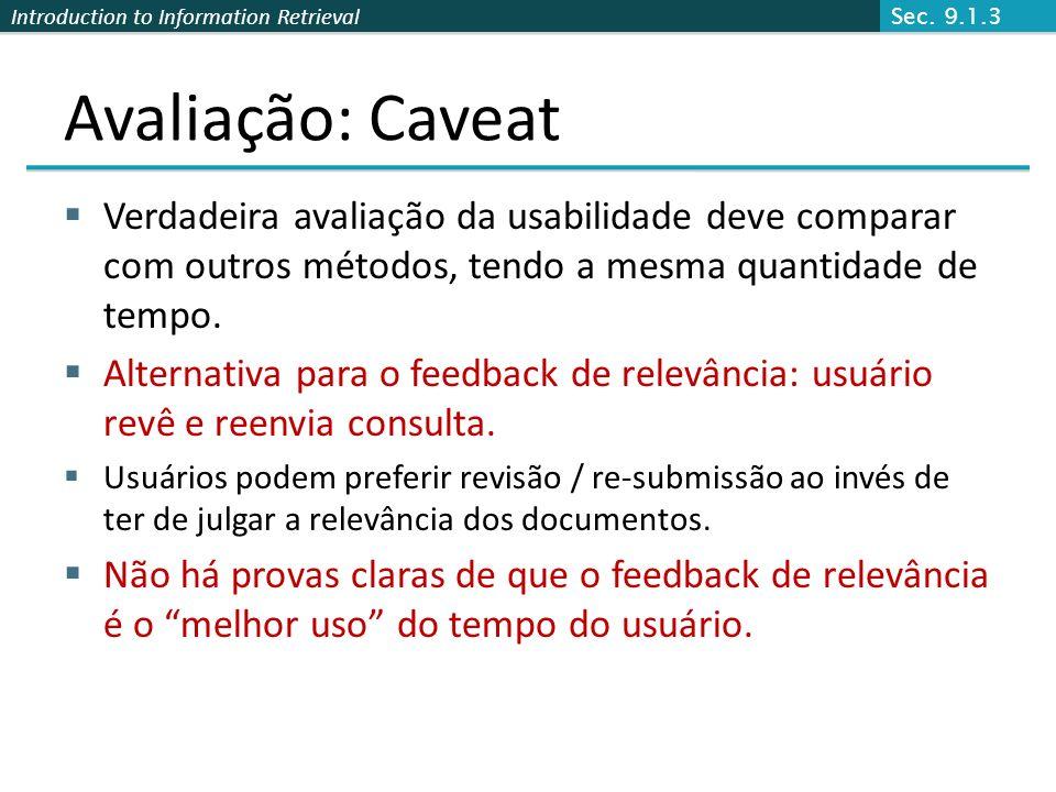 Sec. 9.1.3Avaliação: Caveat. Verdadeira avaliação da usabilidade deve comparar com outros métodos, tendo a mesma quantidade de tempo.