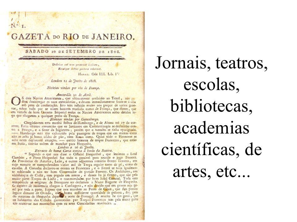 Jornais, teatros, escolas, bibliotecas, academias científicas, de artes, etc...