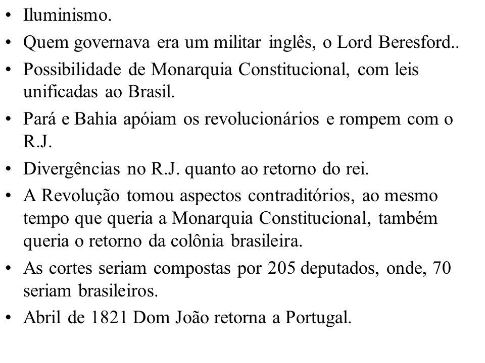 Iluminismo. Quem governava era um militar inglês, o Lord Beresford.. Possibilidade de Monarquia Constitucional, com leis unificadas ao Brasil.