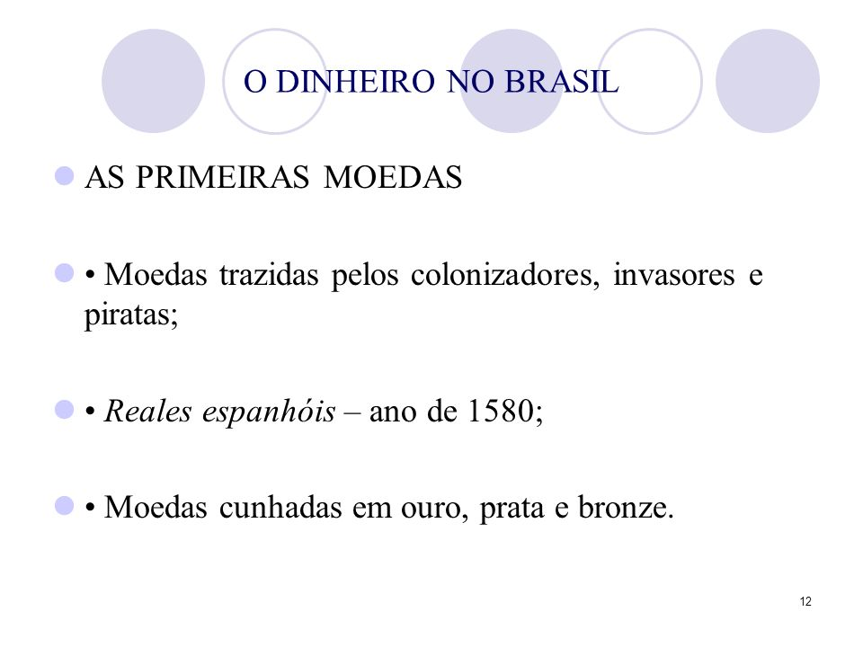 O DINHEIRO NO BRASIL AS PRIMEIRAS MOEDAS. • Moedas trazidas pelos colonizadores, invasores e piratas;
