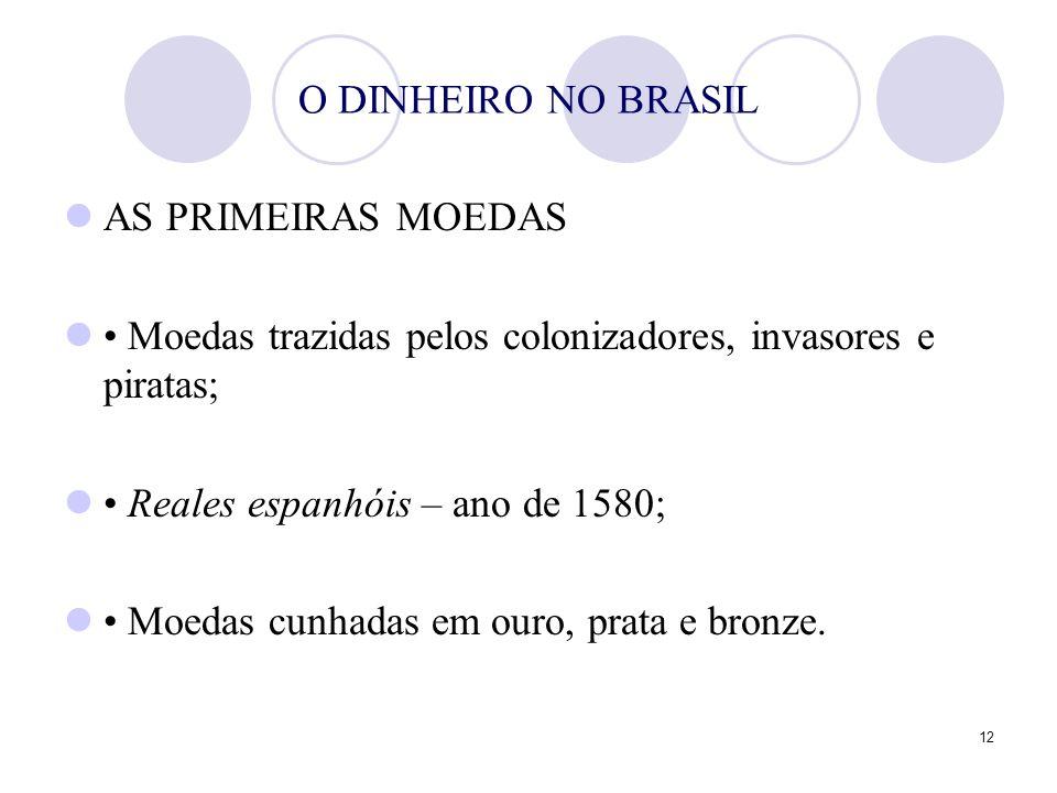 O DINHEIRO NO BRASILAS PRIMEIRAS MOEDAS. • Moedas trazidas pelos colonizadores, invasores e piratas;