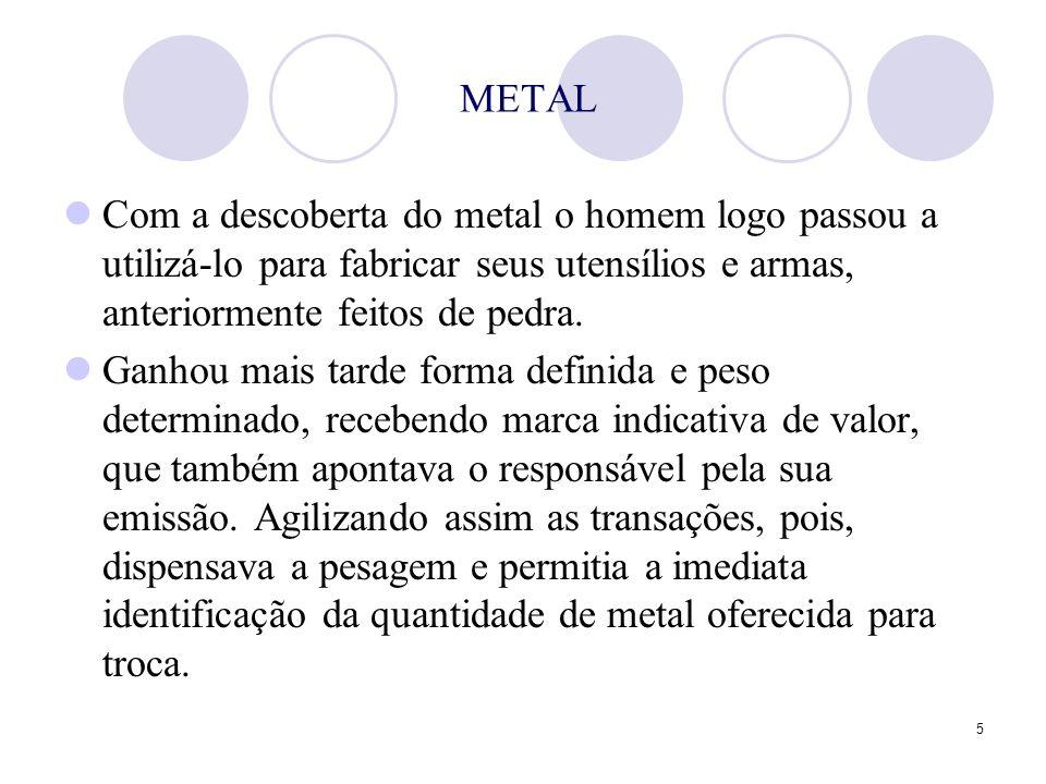 METAL Com a descoberta do metal o homem logo passou a utilizá-lo para fabricar seus utensílios e armas, anteriormente feitos de pedra.