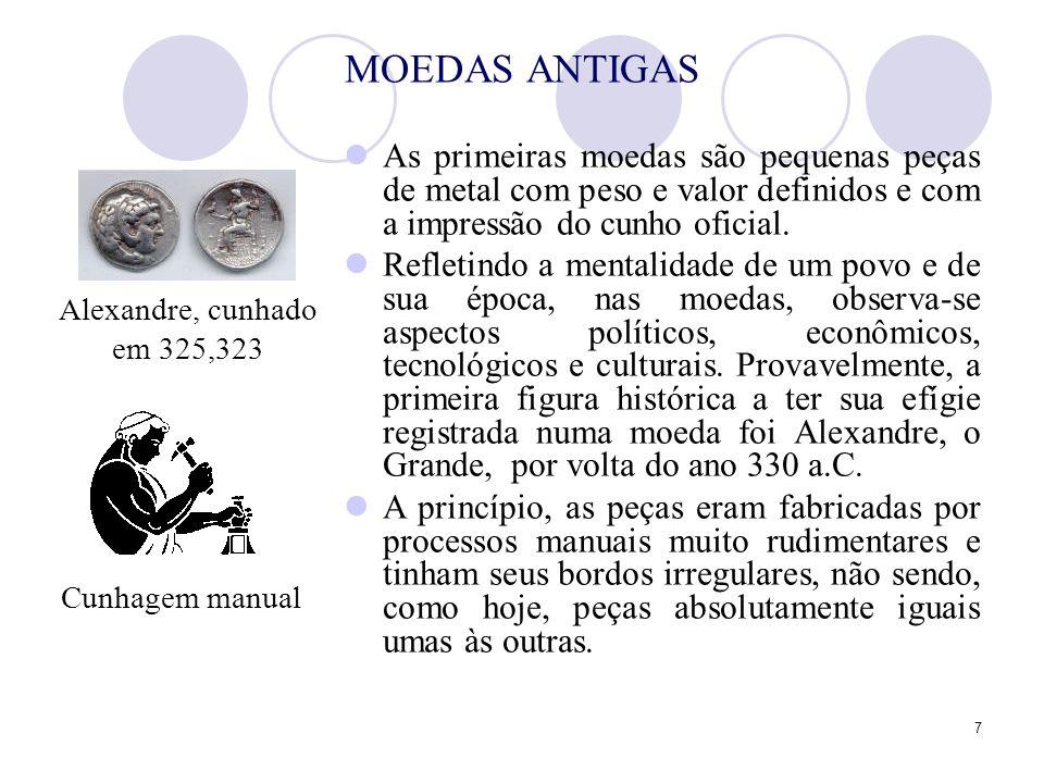 MOEDAS ANTIGASAs primeiras moedas são pequenas peças de metal com peso e valor definidos e com a impressão do cunho oficial.