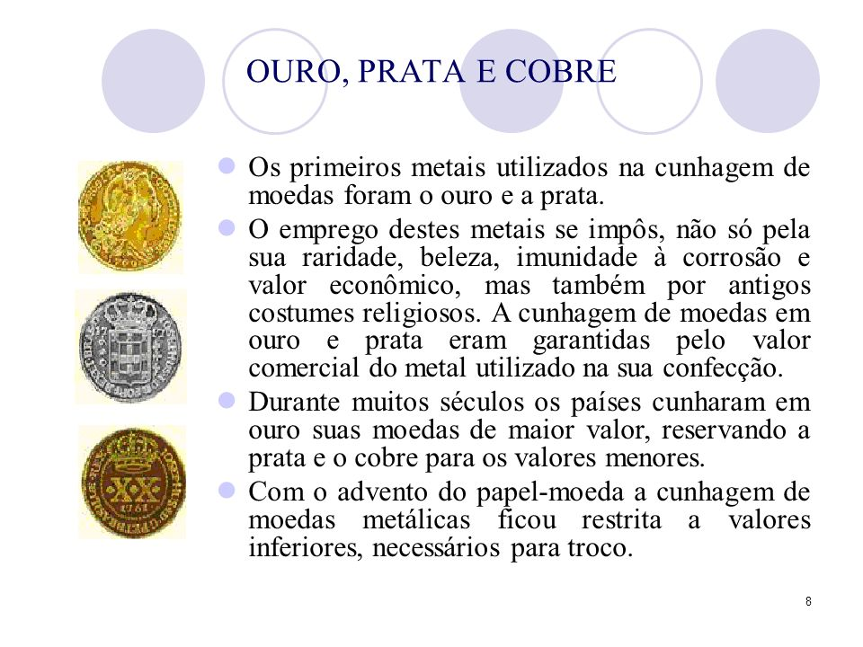 OURO, PRATA E COBREOs primeiros metais utilizados na cunhagem de moedas foram o ouro e a prata.