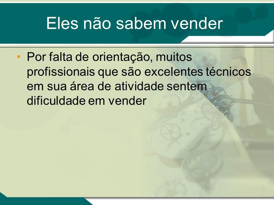 Eles não sabem venderPor falta de orientação, muitos profissionais que são excelentes técnicos em sua área de atividade sentem dificuldade em vender.