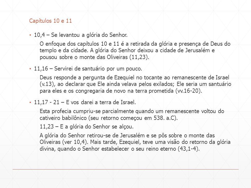 Capítulos 10 e 11 10,4 – Se levantou a glória do Senhor.
