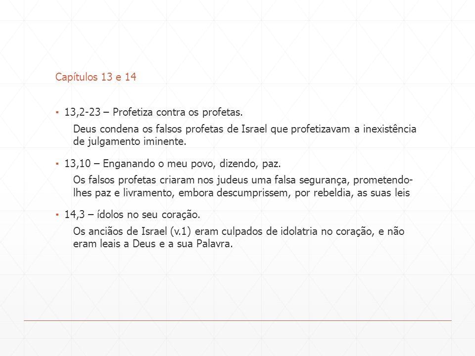 Capítulos 13 e 14 13,2-23 – Profetiza contra os profetas.