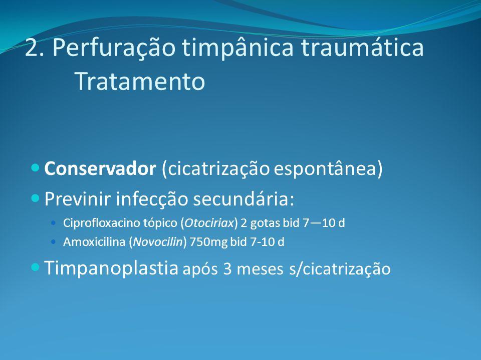 2. Perfuração timpânica traumática Tratamento