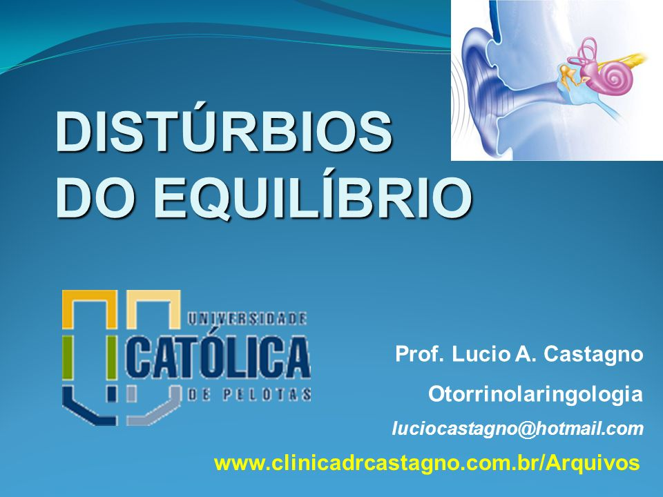 DISTÚRBIOS DO EQUILÍBRIO Prof. Lucio A. Castagno Otorrinolaringologia