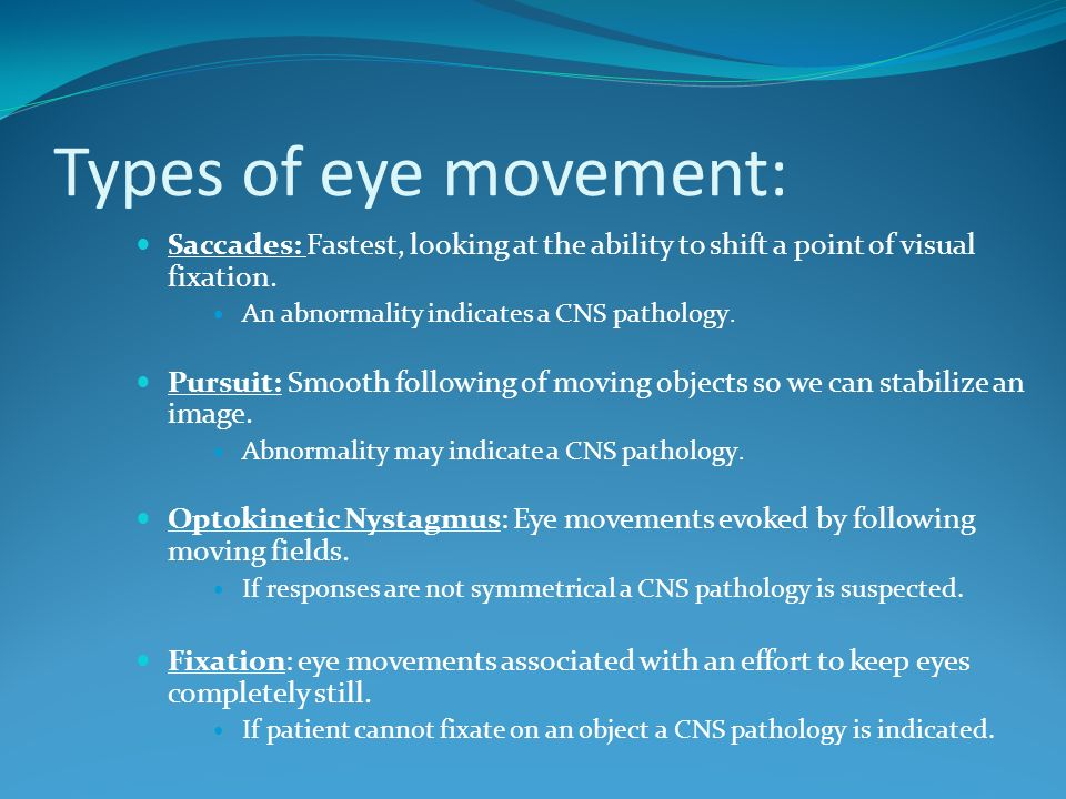 Types of eye movement: Saccades: Fastest, looking at the ability to shift a point of visual fixation.