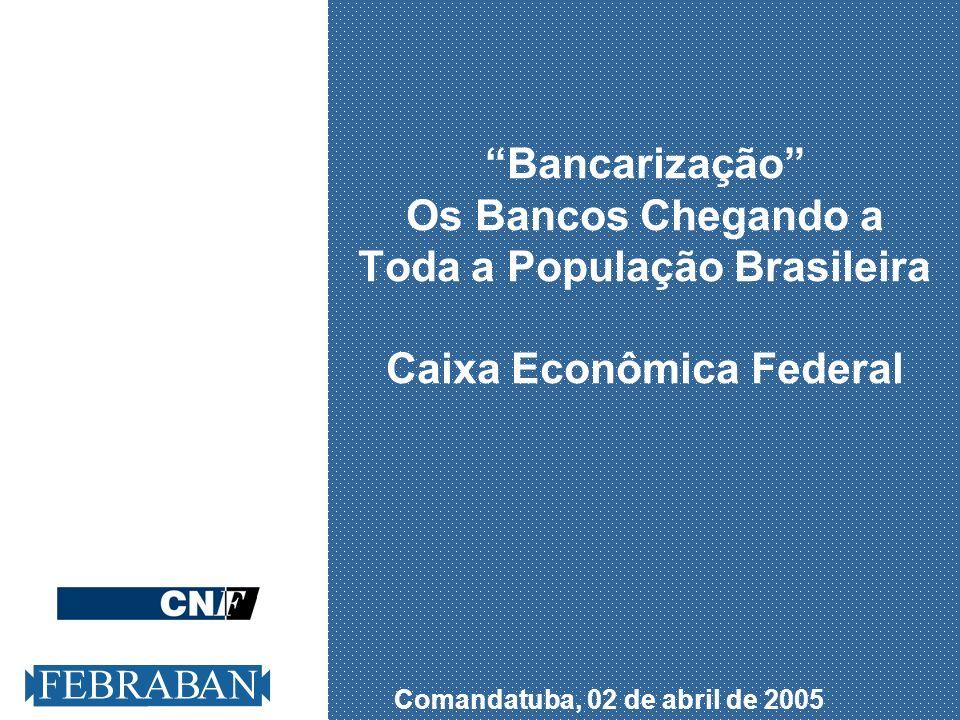 Bancarização Os Bancos Chegando a Toda a População Brasileira Caixa Econômica Federal