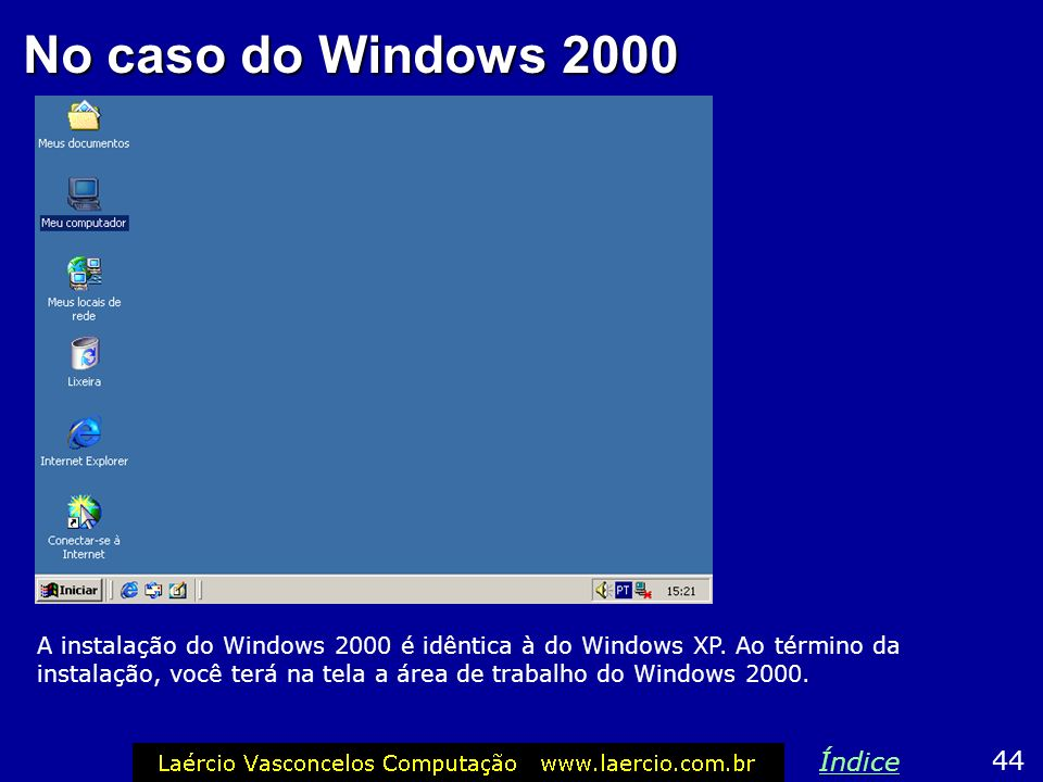 No caso do Windows 2000 Índice 44