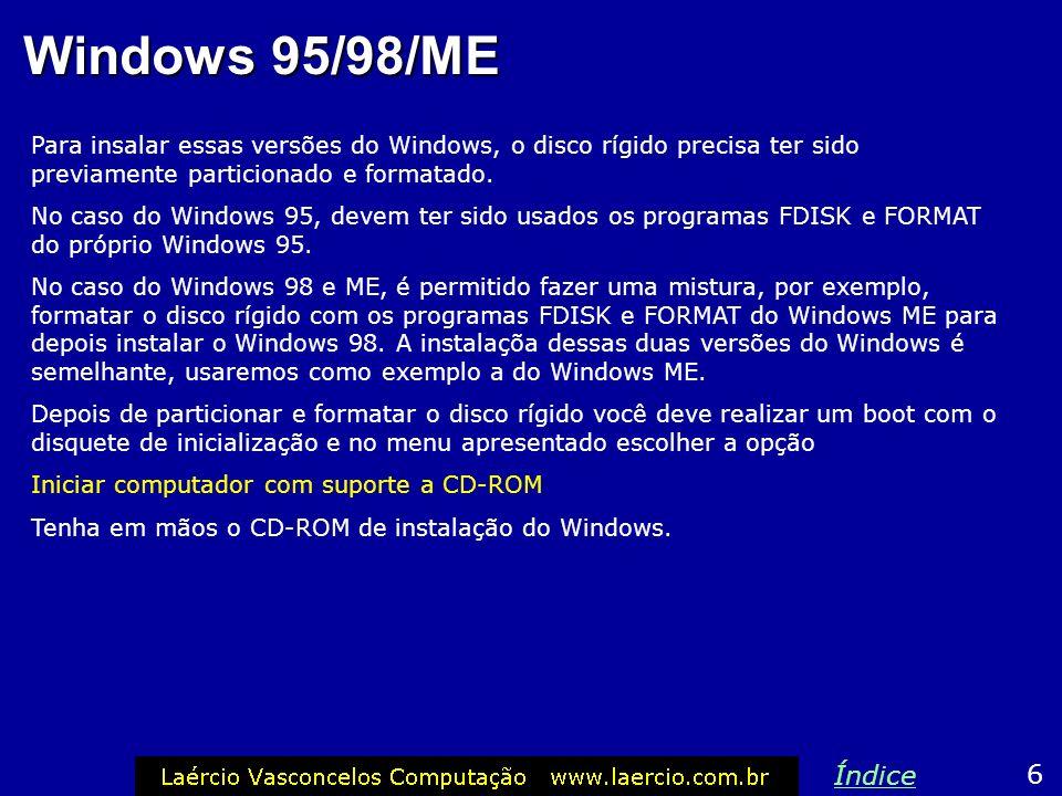 Windows 95/98/MEPara insalar essas versões do Windows, o disco rígido precisa ter sido previamente particionado e formatado.