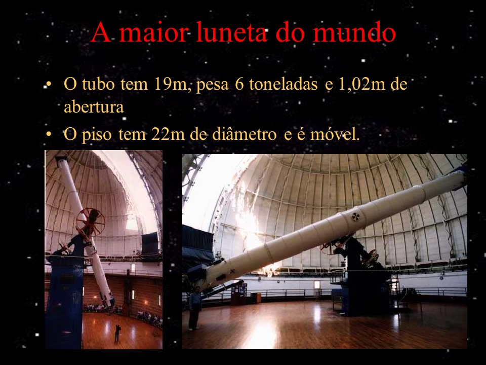 A maior luneta do mundo O tubo tem 19m, pesa 6 toneladas e 1,02m de abertura.