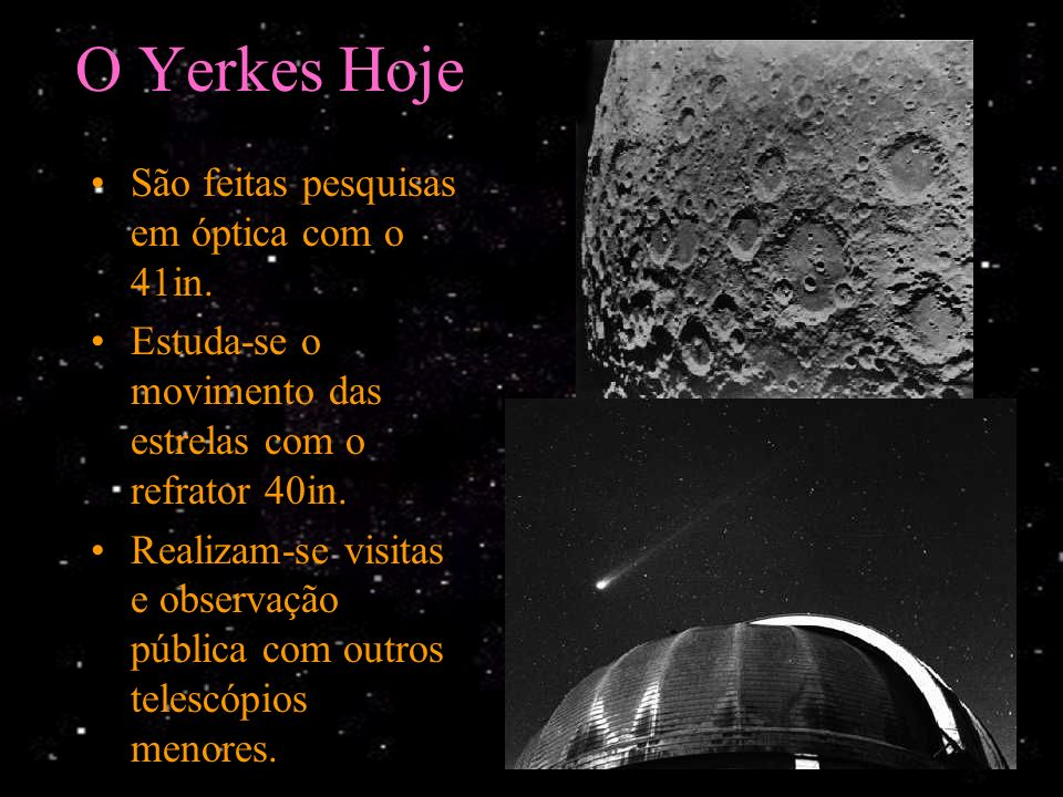 O Yerkes Hoje São feitas pesquisas em óptica com o 41in.