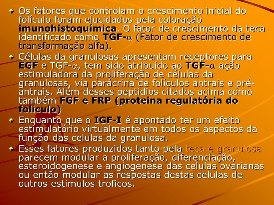 Os fatores que controlam o crescimento inicial do folículo foram elucidados pela coloração imunohistoquímica. O fator de crescimento da teca identificado como TGF- (Fator de crescimento de transformação alfa).
