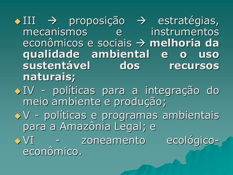 III  proposição  estratégias, mecanismos e instrumentos econômicos e sociais  melhoria da qualidade ambiental e o uso sustentável dos recursos naturais;