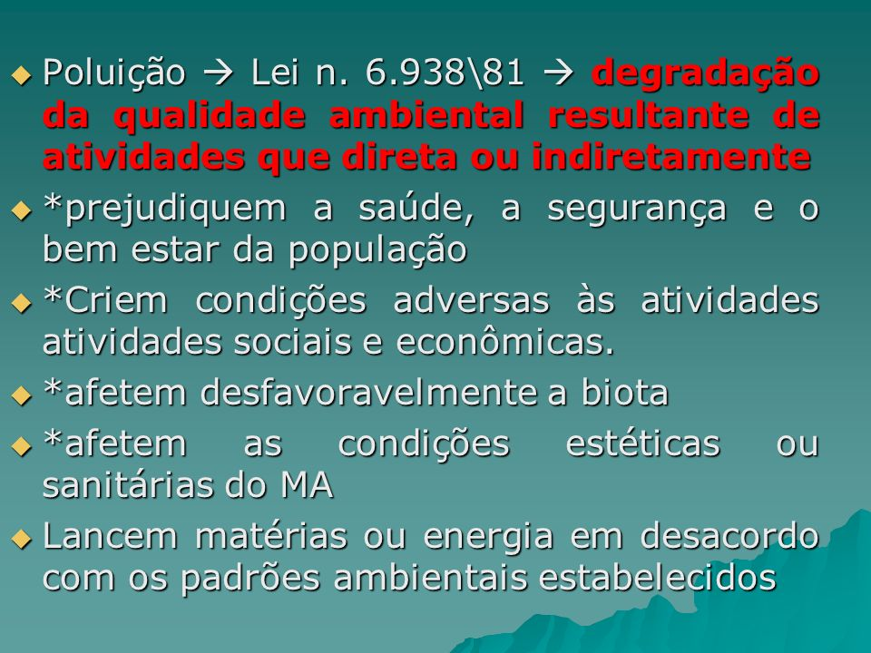 Poluição  Lei n. 6.938\81  degradação da qualidade ambiental resultante de atividades que direta ou indiretamente