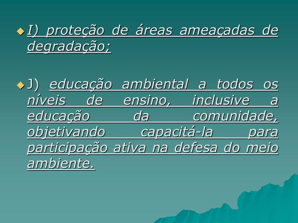 I) proteção de áreas ameaçadas de degradação;