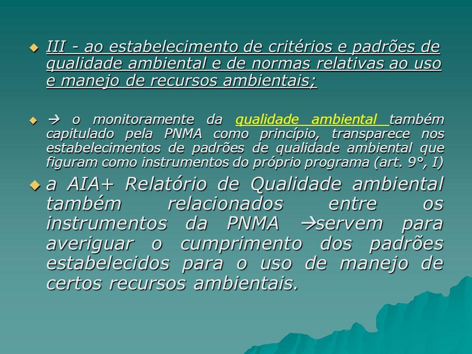 III - ao estabelecimento de critérios e padrões de qualidade ambiental e de normas relativas ao uso e manejo de recursos ambientais;