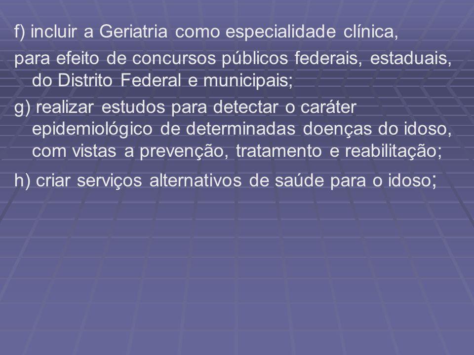 f) incluir a Geriatria como especialidade clínica,