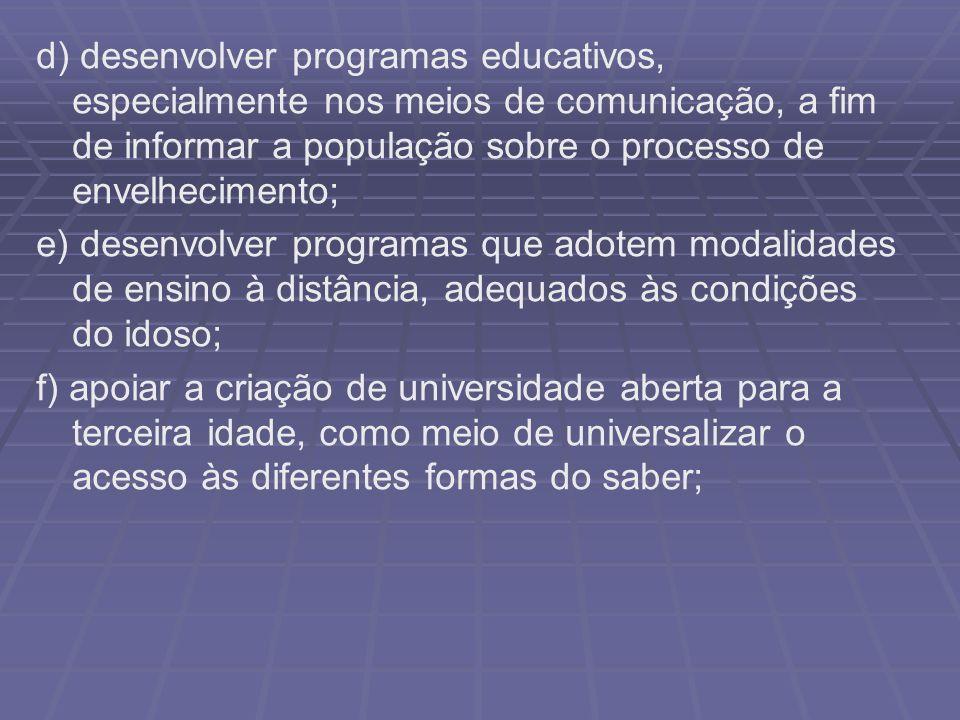 d) desenvolver programas educativos, especialmente nos meios de comunicação, a fim de informar a população sobre o processo de envelhecimento;