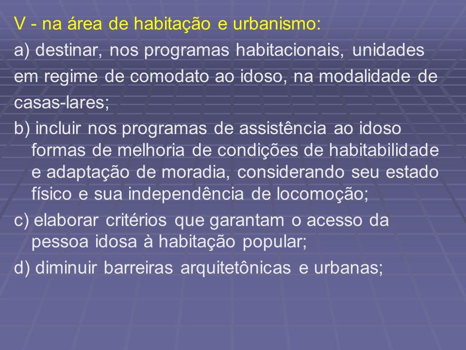 V - na área de habitação e urbanismo: