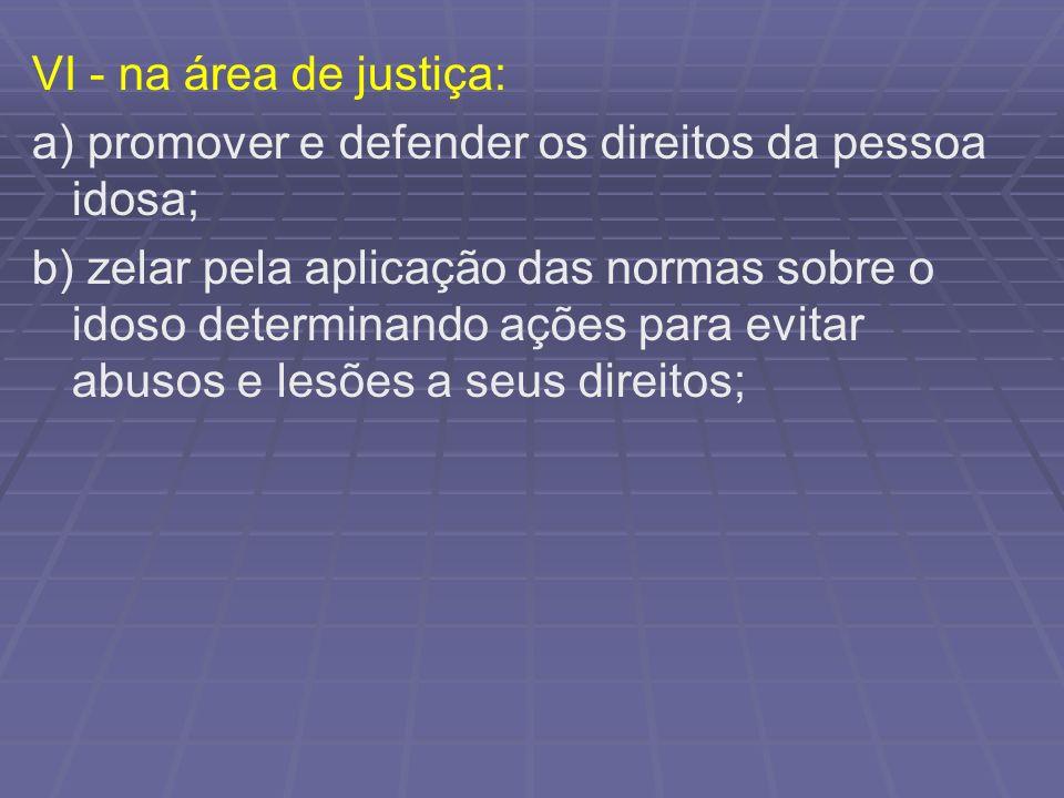 VI - na área de justiça: a) promover e defender os direitos da pessoa idosa;