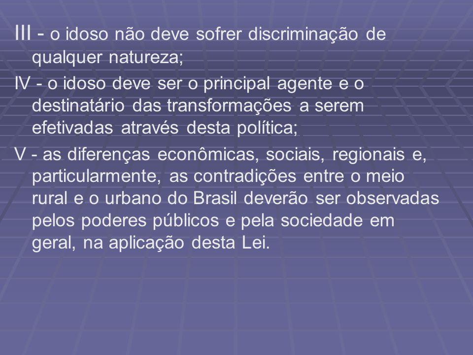 III - o idoso não deve sofrer discriminação de qualquer natureza;