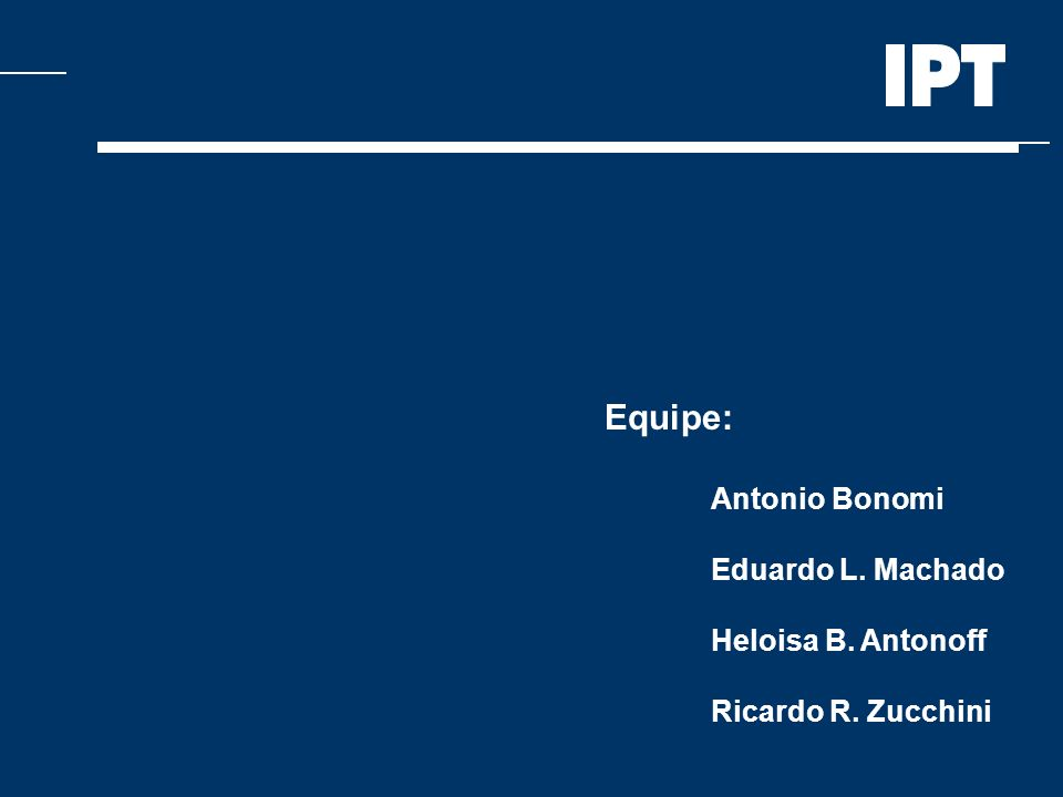Equipe: Antonio Bonomi Eduardo L. Machado Heloisa B. Antonoff