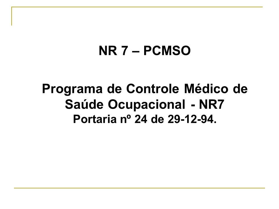NR 7 – PCMSO Programa de Controle Médico de Saúde Ocupacional - NR7 Portaria nº 24 de 29-12-94.