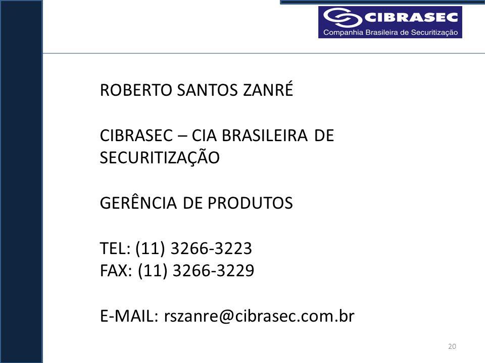 ROBERTO SANTOS ZANRÉ CIBRASEC – CIA BRASILEIRA DE SECURITIZAÇÃO. GERÊNCIA DE PRODUTOS. TEL: (11) 3266-3223.
