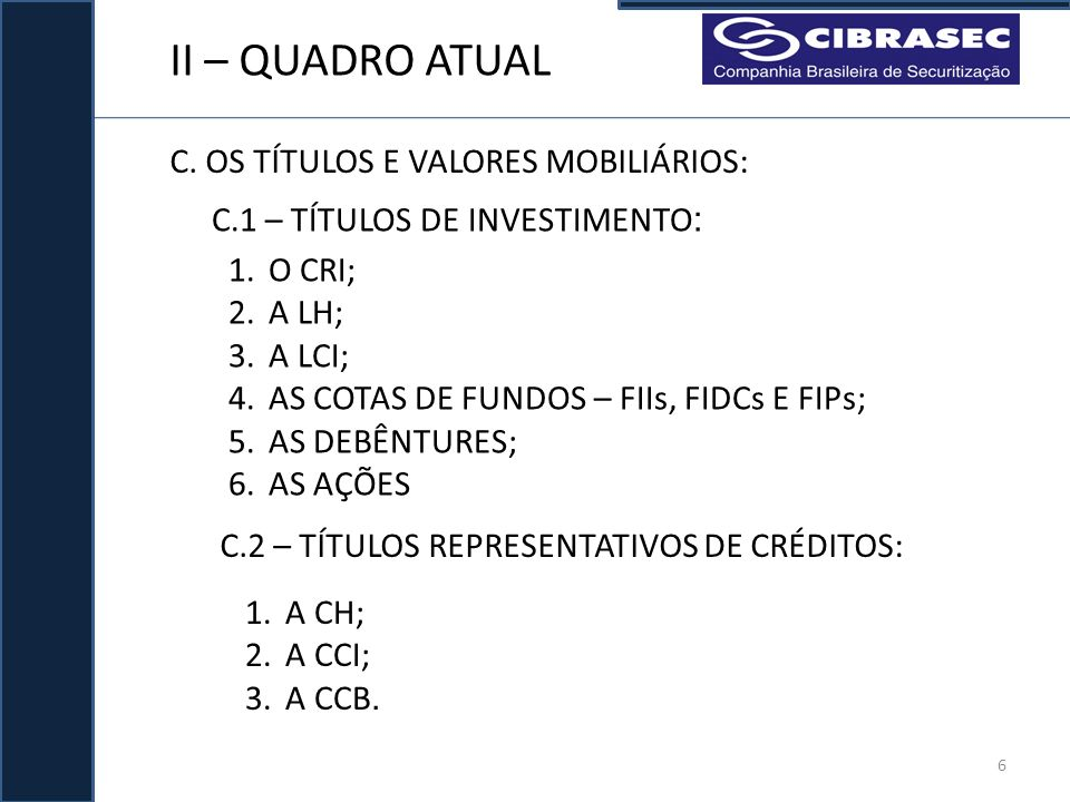 II – QUADRO ATUAL C. OS TÍTULOS E VALORES MOBILIÁRIOS: