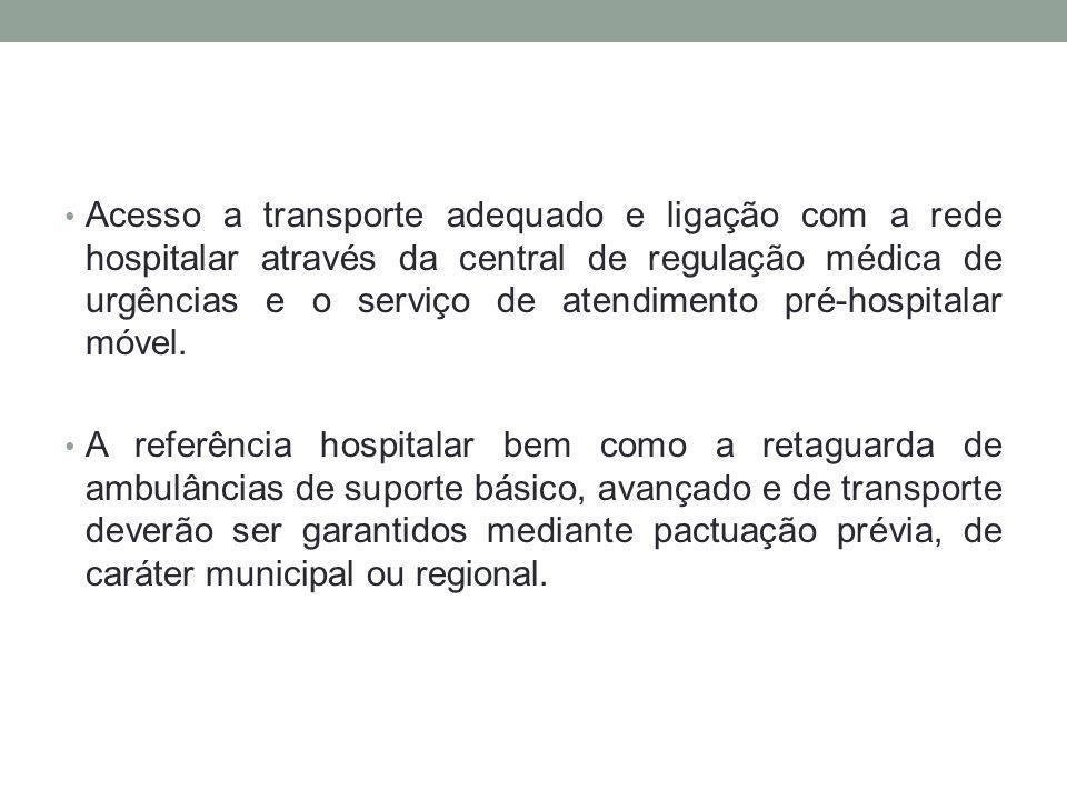Acesso a transporte adequado e ligação com a rede hospitalar através da central de regulação médica de urgências e o serviço de atendimento pré-hospitalar móvel.