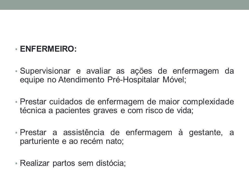 ENFERMEIRO: Supervisionar e avaliar as ações de enfermagem da equipe no Atendimento Pré-Hospitalar Móvel;