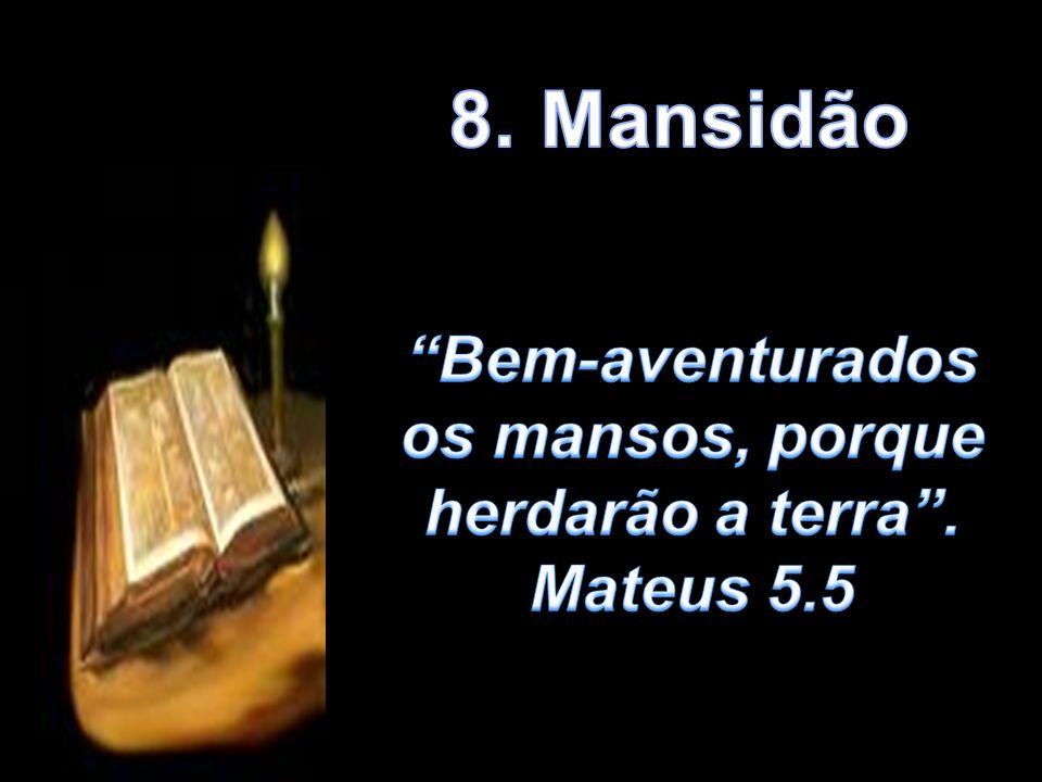 Bem-aventurados os mansos, porque herdarão a terra . Mateus 5.5