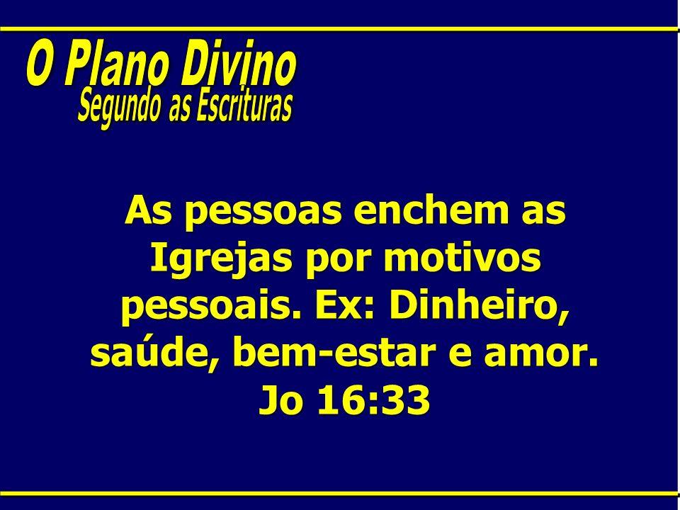 O Plano Divino Segundo as Escrituras. As pessoas enchem as Igrejas por motivos pessoais.