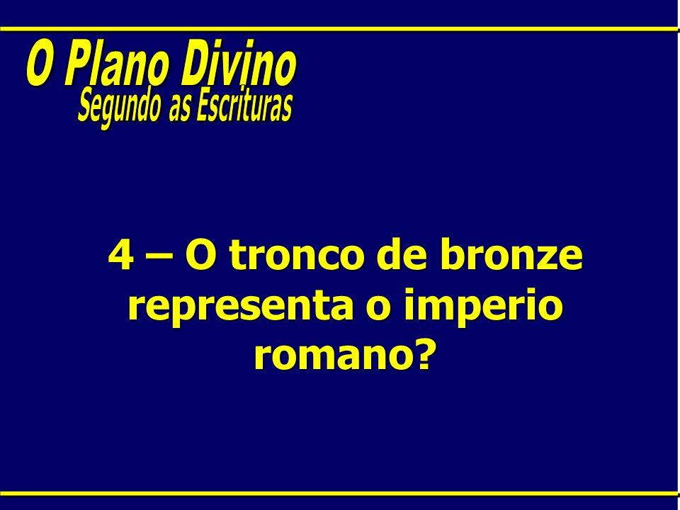 4 – O tronco de bronze representa o imperio romano