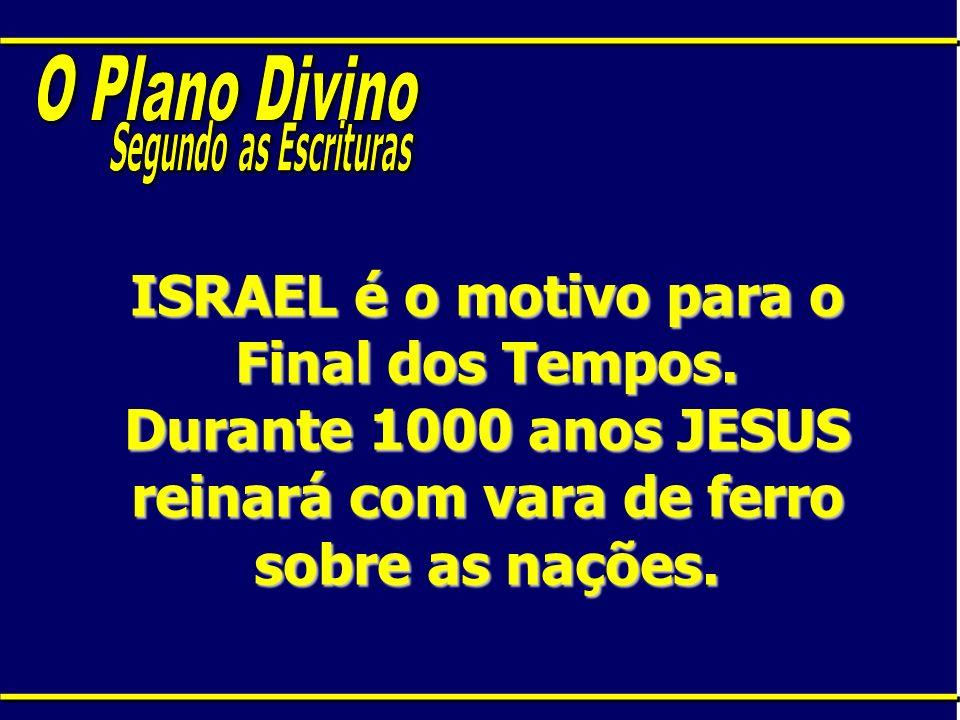 O Plano DivinoSegundo as Escrituras.ISRAEL é o motivo para o Final dos Tempos.