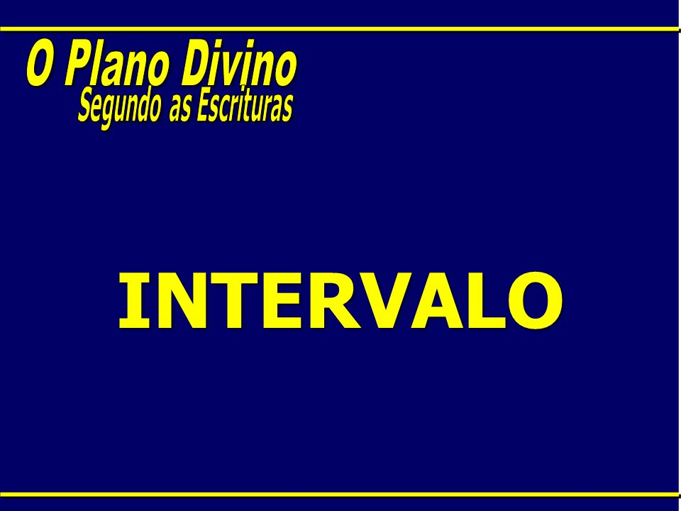 O Plano Divino Segundo as Escrituras INTERVALO