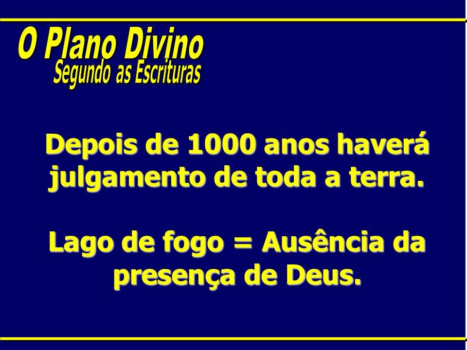 O Plano DivinoSegundo as Escrituras.Depois de 1000 anos haverá julgamento de toda a terra.