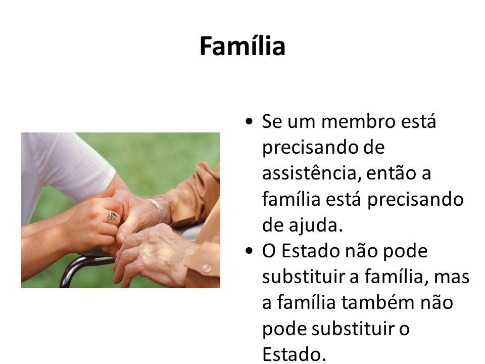 Família Se um membro está precisando de assistência, então a família está precisando de ajuda.